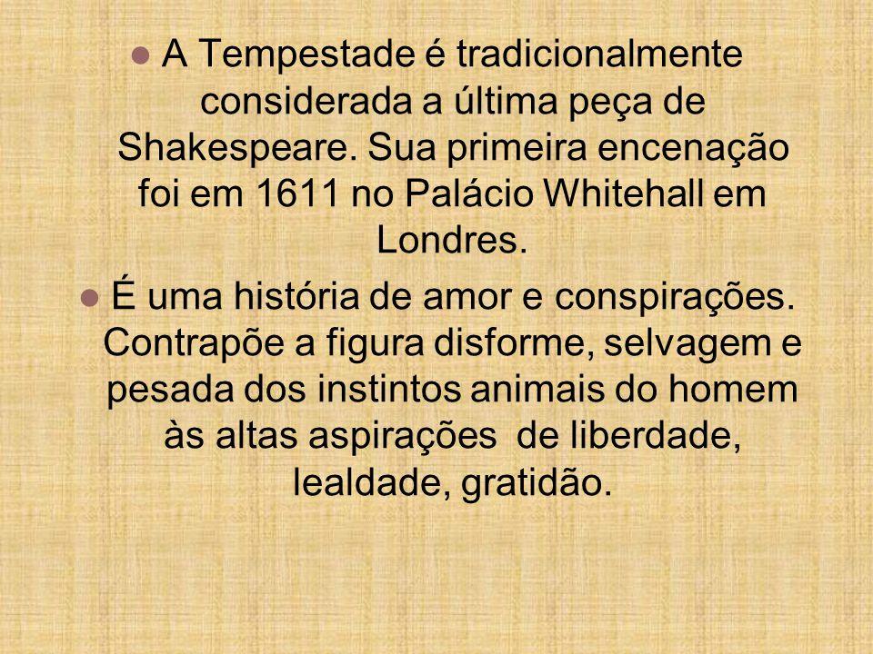 A Tempestade é tradicionalmente considerada a última peça de Shakespeare.