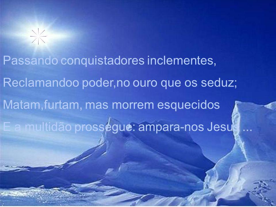 É por isso que hoje repetimos, Enquato vinte séculos se vão : - Fica, Jesus, guardando-nos a vida, Celeste Amor de nosso coração!...