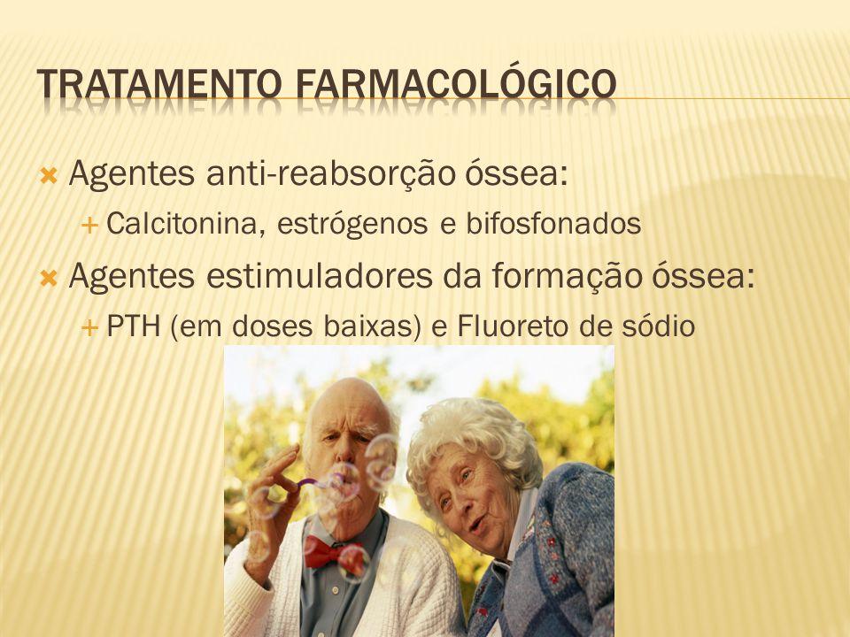 Agentes anti-reabsorção óssea: Calcitonina, estrógenos e bifosfonados Agentes estimuladores da formação óssea: PTH (em doses baixas) e Fluoreto de sód
