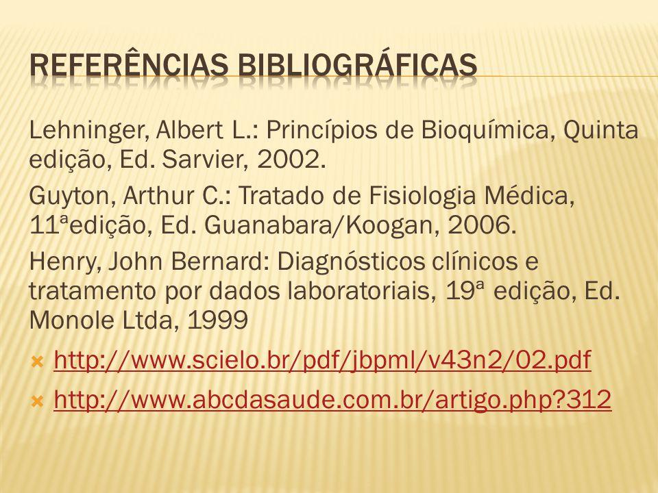 Lehninger, Albert L.: Princípios de Bioquímica, Quinta edição, Ed. Sarvier, 2002. Guyton, Arthur C.: Tratado de Fisiologia Médica, 11ªedição, Ed. Guan