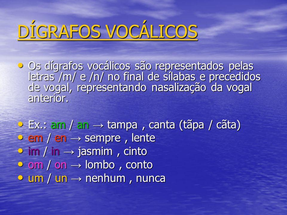 DÍGRAFOS VOCÁLICOS Os dígrafos vocálicos são representados pelas letras /m/ e /n/ no final de sílabas e precedidos de vogal, representando nasalização
