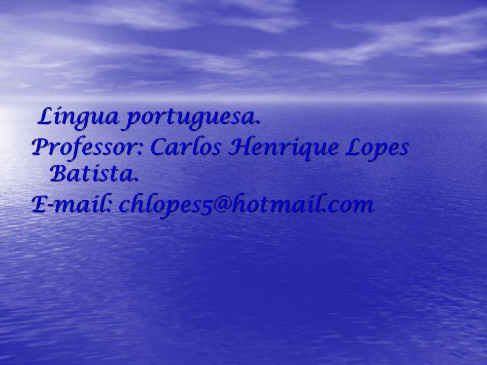 Língua portuguesa. Língua portuguesa. Professor: Carlos Henrique Lopes Batista. E-mail: chlopes5@hotmail.com