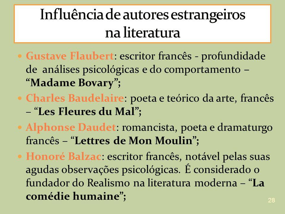 Gustave Flaubert: escritor francês - profundidade de análises psicológicas e do comportamento – Madame Bovary; Charles Baudelaire: poeta e teórico da