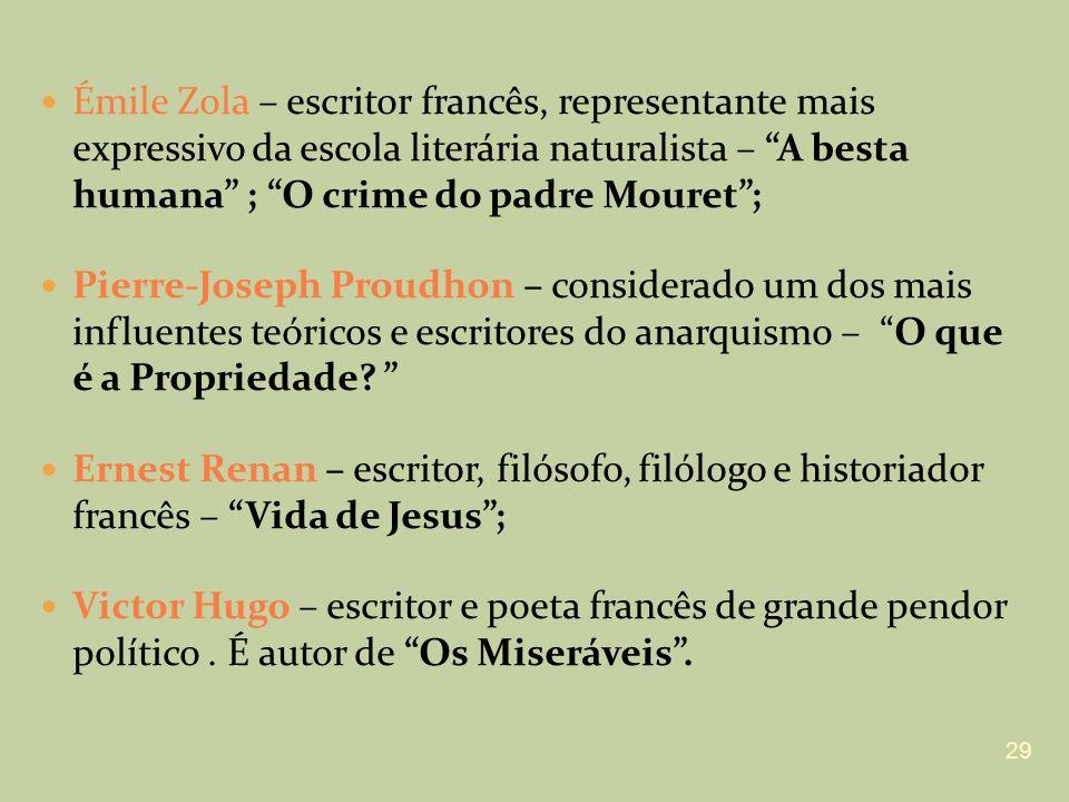 Émile Zola – escritor francês, representante mais expressivo da escola literária naturalista – A besta humana ; O crime do padre Mouret; Pierre-Joseph