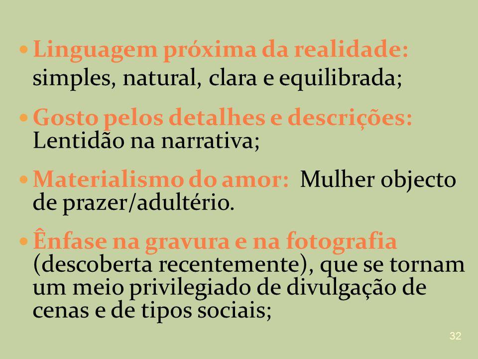 Linguagem próxima da realidade: simples, natural, clara e equilibrada; Gosto pelos detalhes e descrições: Lentidão na narrativa; Materialismo do amor: