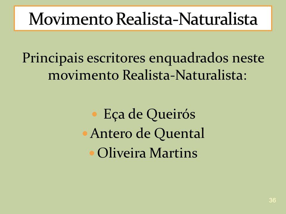 Principais escritores enquadrados neste movimento Realista-Naturalista: Eça de Queirós Antero de Quental Oliveira Martins 36