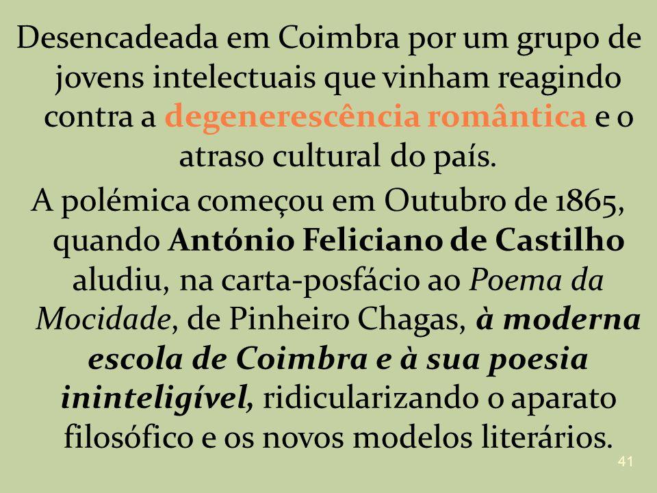 Desencadeada em Coimbra por um grupo de jovens intelectuais que vinham reagindo contra a degenerescência romântica e o atraso cultural do país. A polé