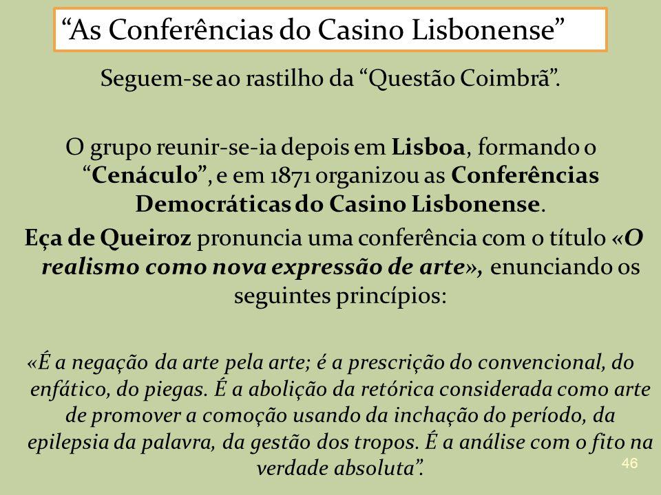 Seguem-se ao rastilho da Questão Coimbrã. O grupo reunir-se-ia depois em Lisboa, formando oCenáculo, e em 1871 organizou as Conferências Democráticas