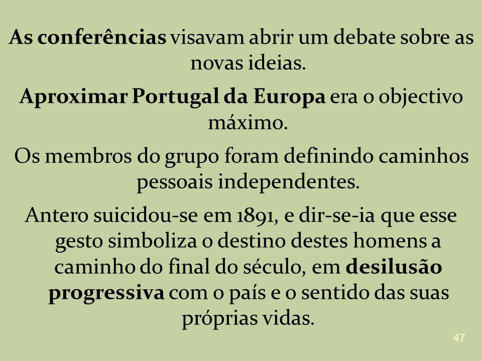As conferências visavam abrir um debate sobre as novas ideias. Aproximar Portugal da Europa era o objectivo máximo. Os membros do grupo foram definind