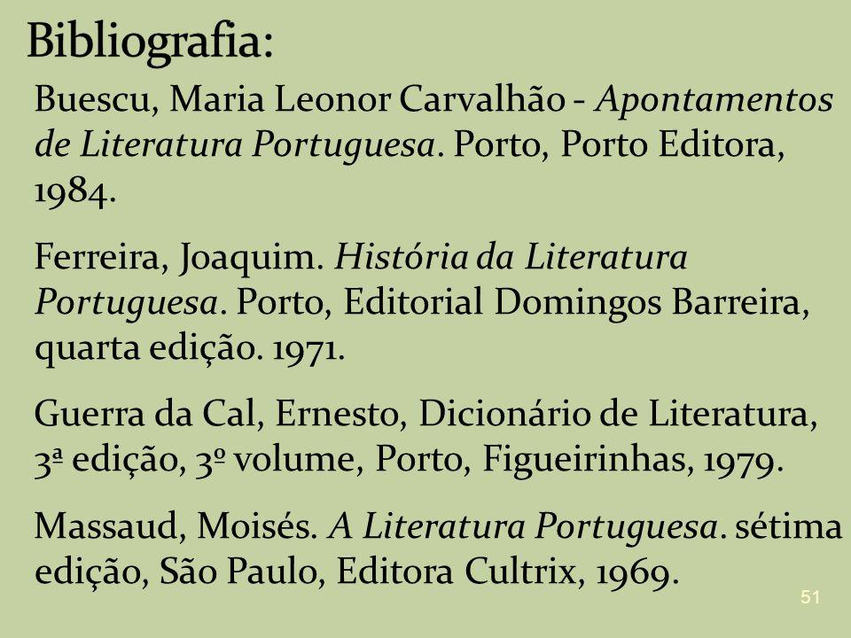 Buescu, Maria Leonor Carvalhão - Apontamentos de Literatura Portuguesa. Porto, Porto Editora, 1984. Ferreira, Joaquim. História da Literatura Portugue