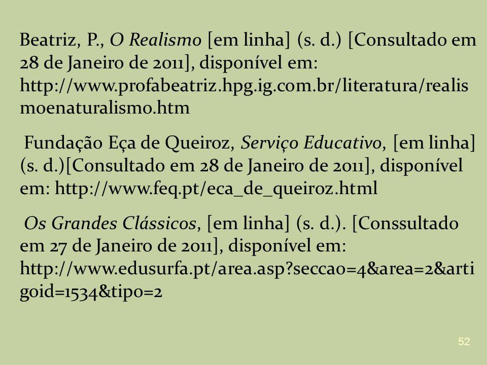 Beatriz, P., O Realismo [em linha] (s. d.) [Consultado em 28 de Janeiro de 2011], disponível em: http://www.profabeatriz.hpg.ig.com.br/literatura/real