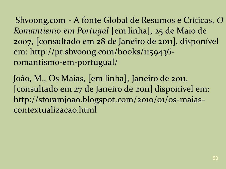 Shvoong.com - A fonte Global de Resumos e Críticas, O Romantismo em Portugal [em linha], 25 de Maio de 2007, [consultado em 28 de Janeiro de 2011], di