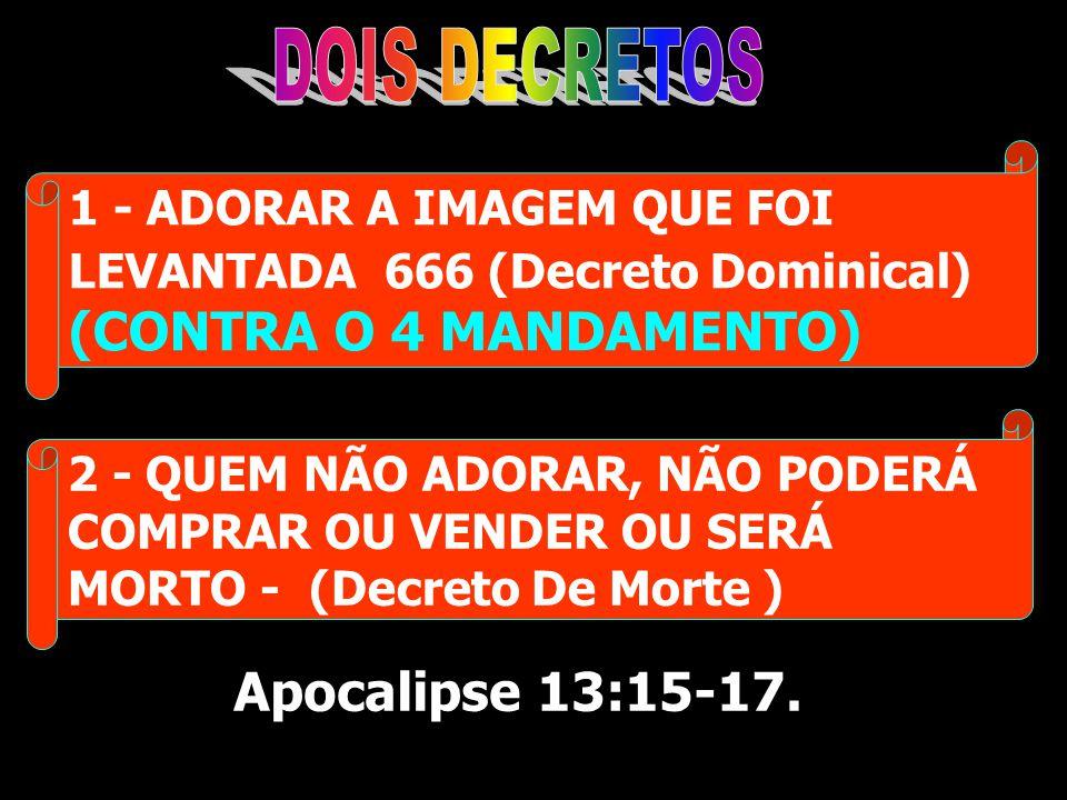 1 - ADORAR A IMAGEM QUE FOI LEVANTADA 666 (Decreto Dominical) (CONTRA O 4 MANDAMENTO) 2 - QUEM NÃO ADORAR, NÃO PODERÁ COMPRAR OU VENDER OU SERÁ MORTO