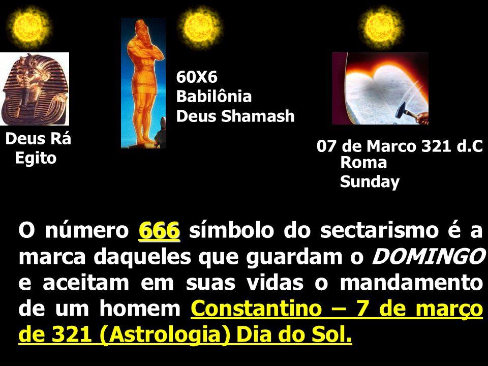 666 O número 666 símbolo do sectarismo é a marca daqueles que guardam o DOMINGO e aceitam em suas vidas o mandamento de um homem Constantino – 7 de ma