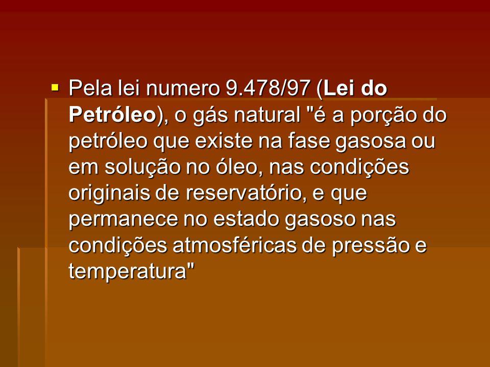 Pela lei numero 9.478/97 (Lei do Petróleo), o gás natural é a porção do petróleo que existe na fase gasosa ou em solução no óleo, nas condições originais de reservatório, e que permanece no estado gasoso nas condições atmosféricas de pressão e temperatura Pela lei numero 9.478/97 (Lei do Petróleo), o gás natural é a porção do petróleo que existe na fase gasosa ou em solução no óleo, nas condições originais de reservatório, e que permanece no estado gasoso nas condições atmosféricas de pressão e temperatura