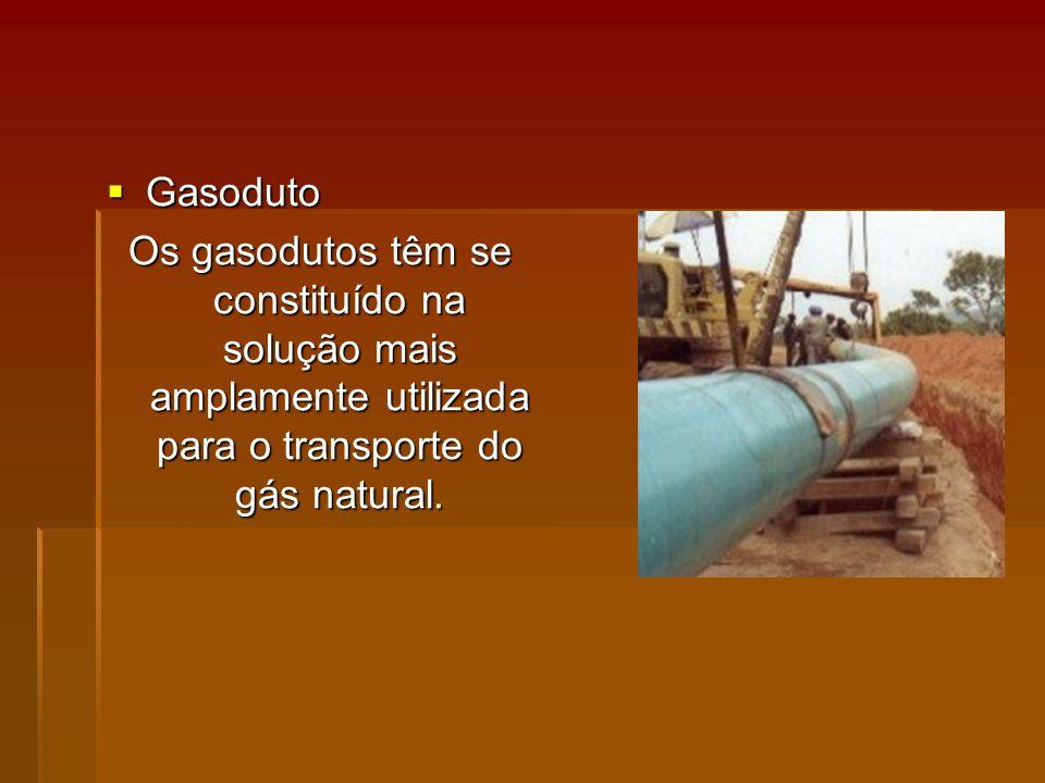 Gasoduto Gasoduto Os gasodutos têm se constituído na solução mais amplamente utilizada para o transporte do gás natural.