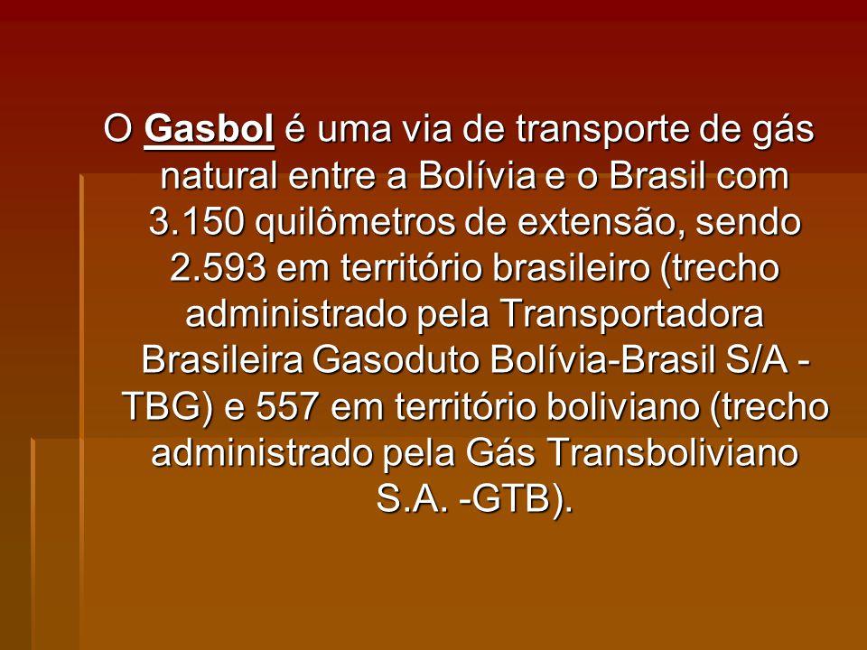 O Gasbol é uma via de transporte de gás natural entre a Bolívia e o Brasil com 3.150 quilômetros de extensão, sendo 2.593 em território brasileiro (trecho administrado pela Transportadora Brasileira Gasoduto Bolívia-Brasil S/A - TBG) e 557 em território boliviano (trecho administrado pela Gás Transboliviano S.A.
