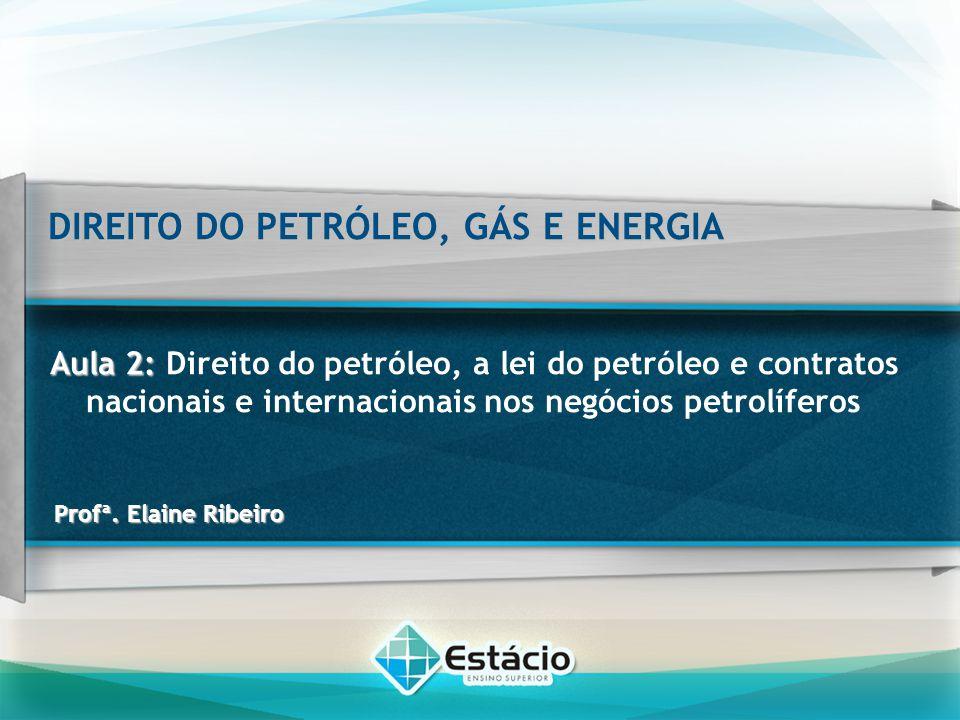 Aula 2: Aula 2:Direito do petróleo, a lei do petróleo e contratos nacionais e internacionais nos negócios petrolíferos DIREITO DO PETRÓLEO, GÁS E ENERGIA Finalidade da ANP é promover a regulação, a contratação e a fiscalização das atividades econômicas integrantes da indústria do petróleo, do gás natural e dos biocombustíveis.