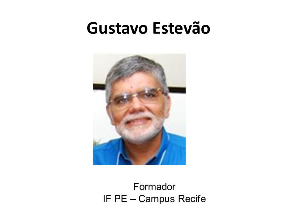 Gustavo Estevão Formador IF PE – Campus Recife