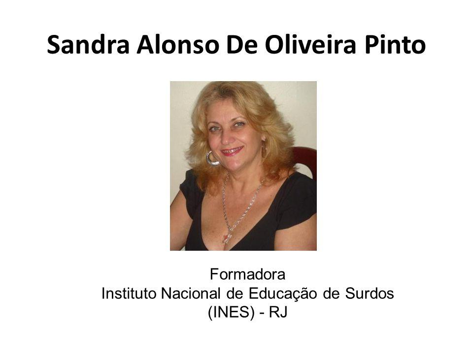 Sandra Alonso De Oliveira Pinto Formadora Instituto Nacional de Educação de Surdos (INES) - RJ