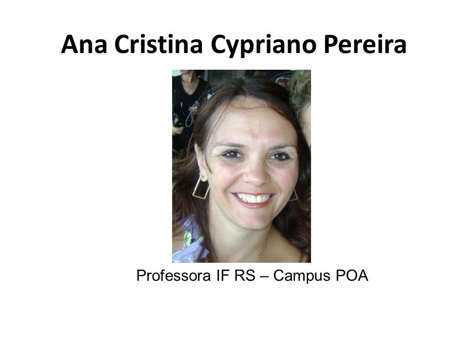 Ana Cristina Cypriano Pereira Professora IF RS – Campus POA