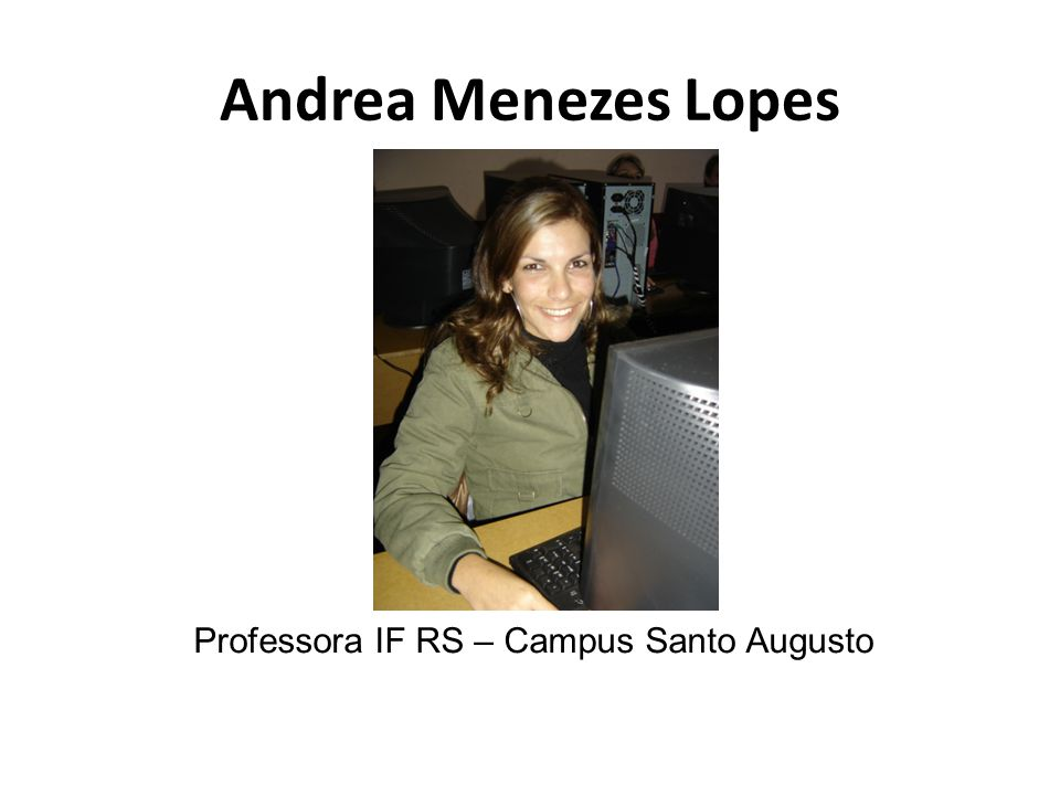 Andrea Menezes Lopes Professora IF RS – Campus Santo Augusto