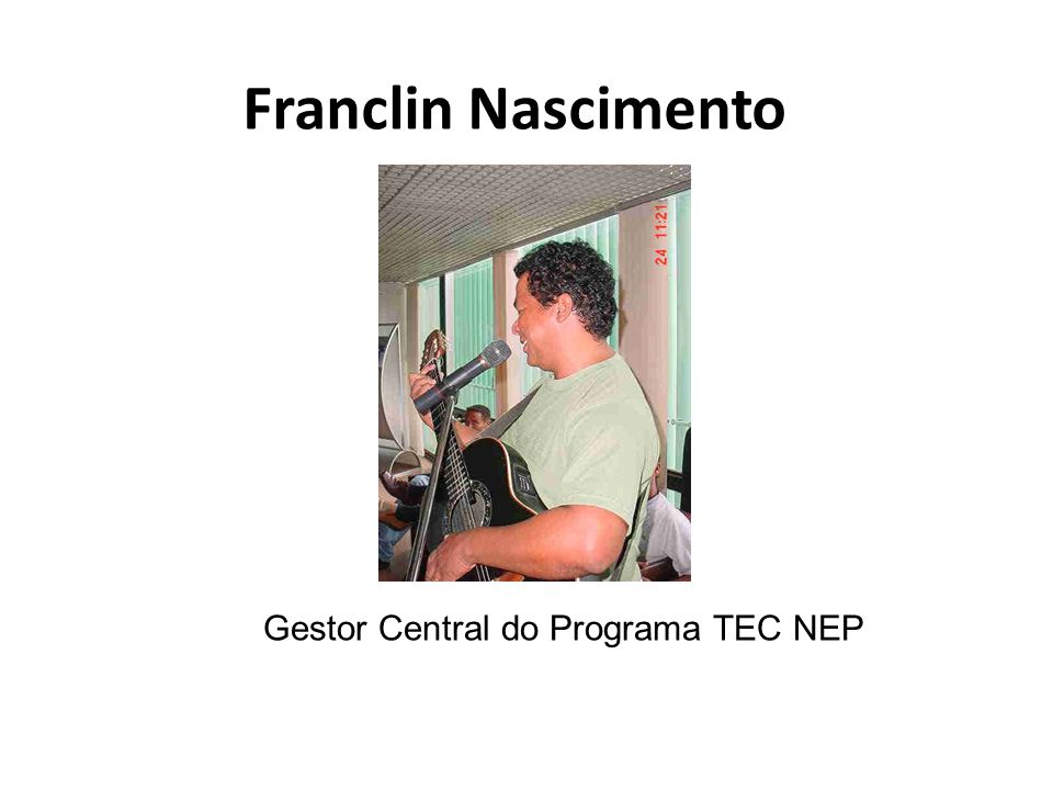 Gestor Central do Programa TEC NEP Franclin Nascimento