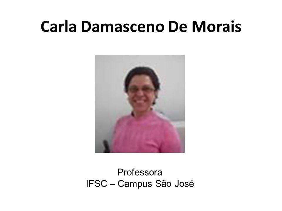 Carla Damasceno De Morais Professora IFSC – Campus São José