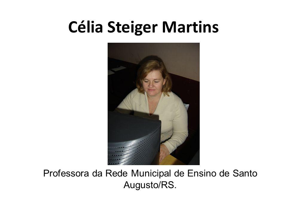 Célia Steiger Martins Professora da Rede Municipal de Ensino de Santo Augusto/RS.