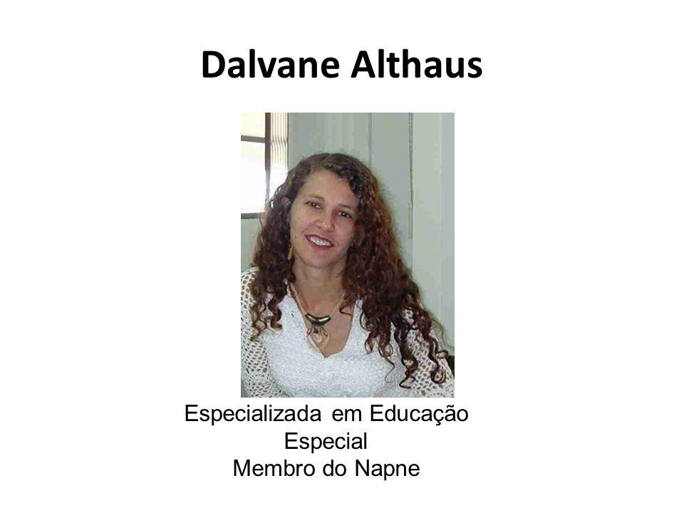 Dalvane Althaus Especializada em Educação Especial Membro do Napne