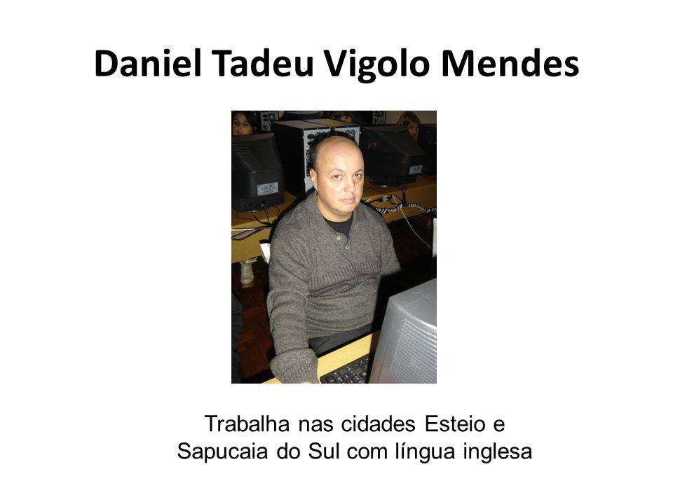 Daniel Tadeu Vigolo Mendes Trabalha nas cidades Esteio e Sapucaia do Sul com língua inglesa