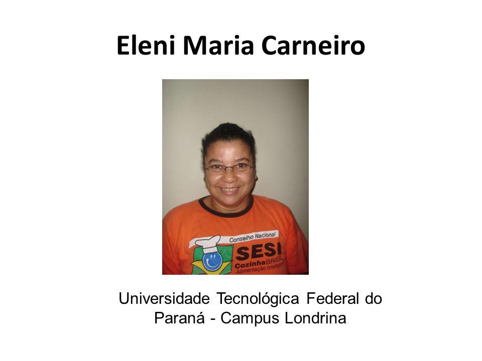 Eleni Maria Carneiro Universidade Tecnológica Federal do Paraná - Campus Londrina
