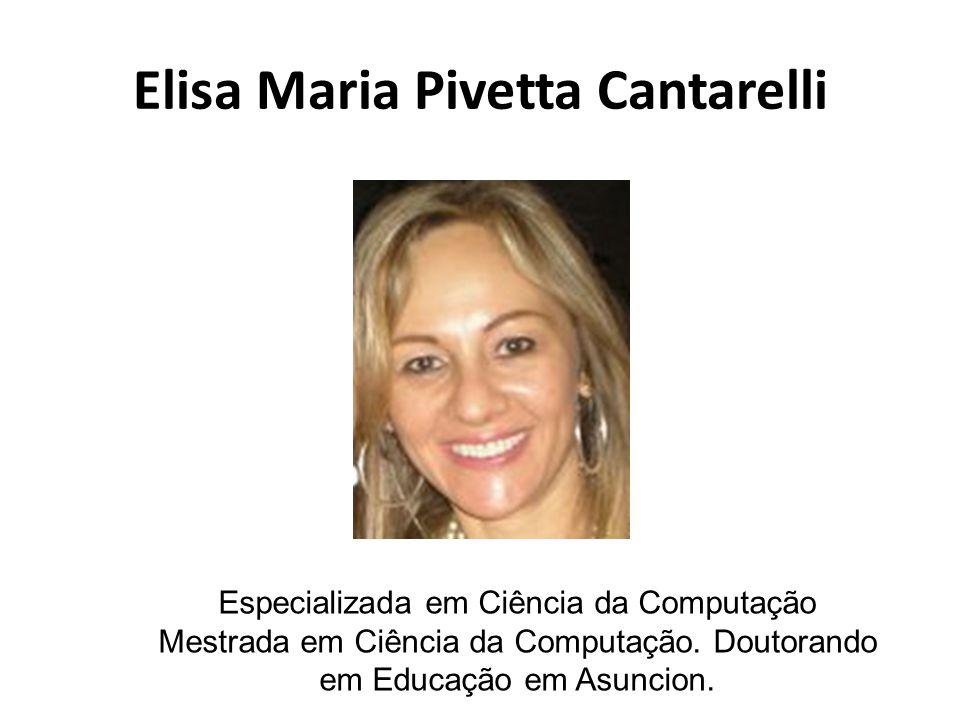 Elisa Maria Pivetta Cantarelli Especializada em Ciência da Computação Mestrada em Ciência da Computação. Doutorando em Educação em Asuncion.