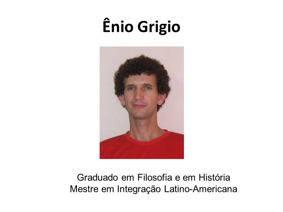 Ênio Grigio Graduado em Filosofia e em História Mestre em Integração Latino-Americana