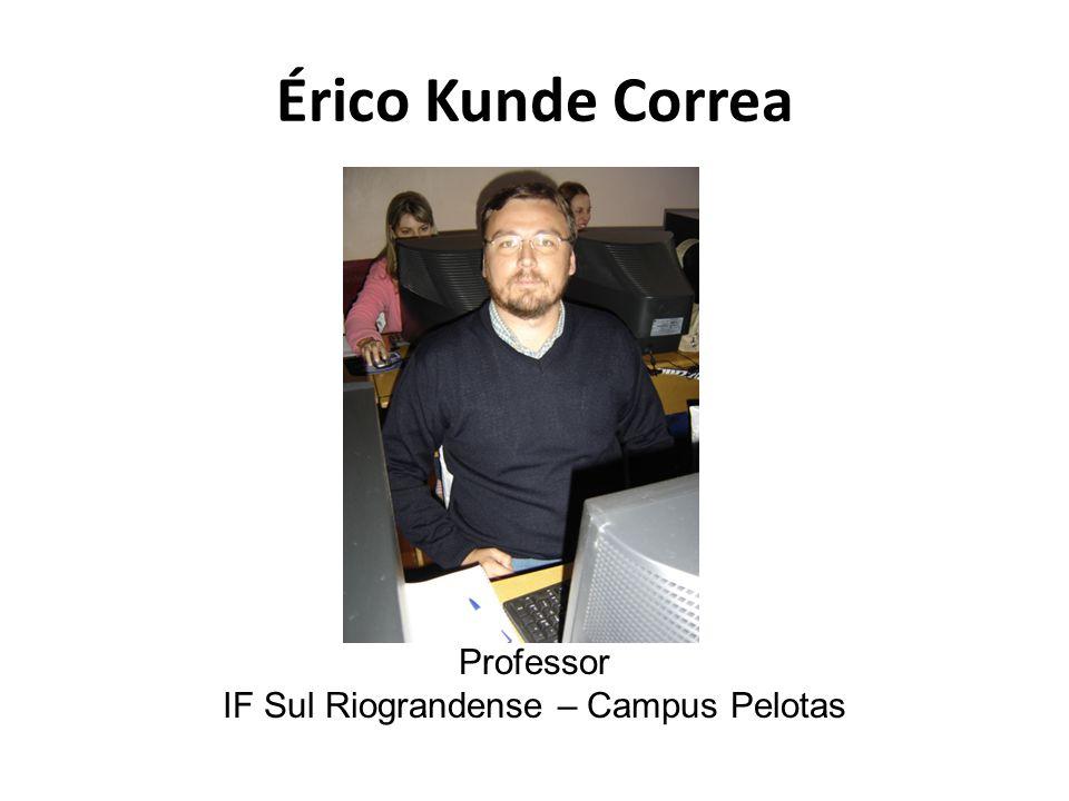 Érico Kunde Correa Professor IF Sul Riograndense – Campus Pelotas
