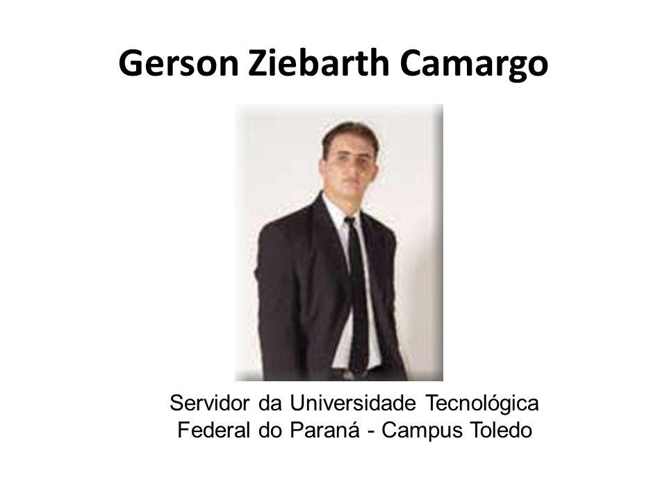 Gerson Ziebarth Camargo Servidor da Universidade Tecnológica Federal do Paraná - Campus Toledo