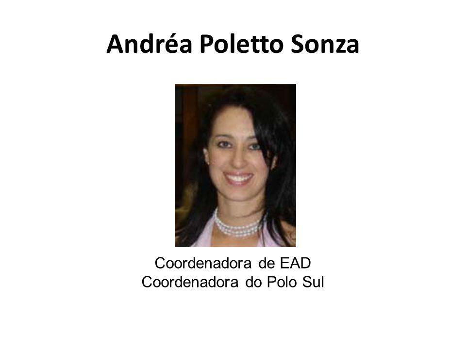 Andréa Poletto Sonza Coordenadora de EAD Coordenadora do Polo Sul