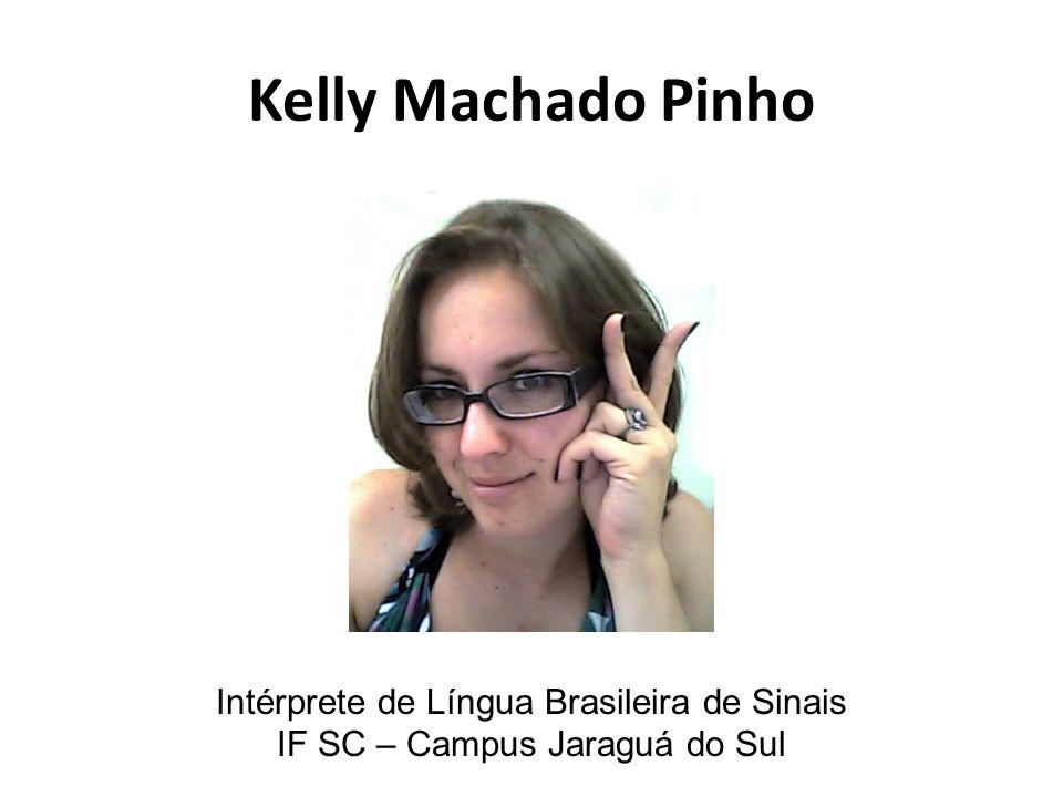 Kelly Machado Pinho Intérprete de Língua Brasileira de Sinais IF SC – Campus Jaraguá do Sul