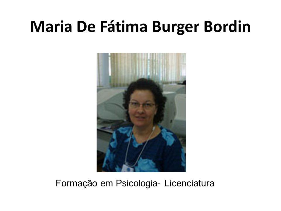 Maria De Fátima Burger Bordin Formação em Psicologia- Licenciatura