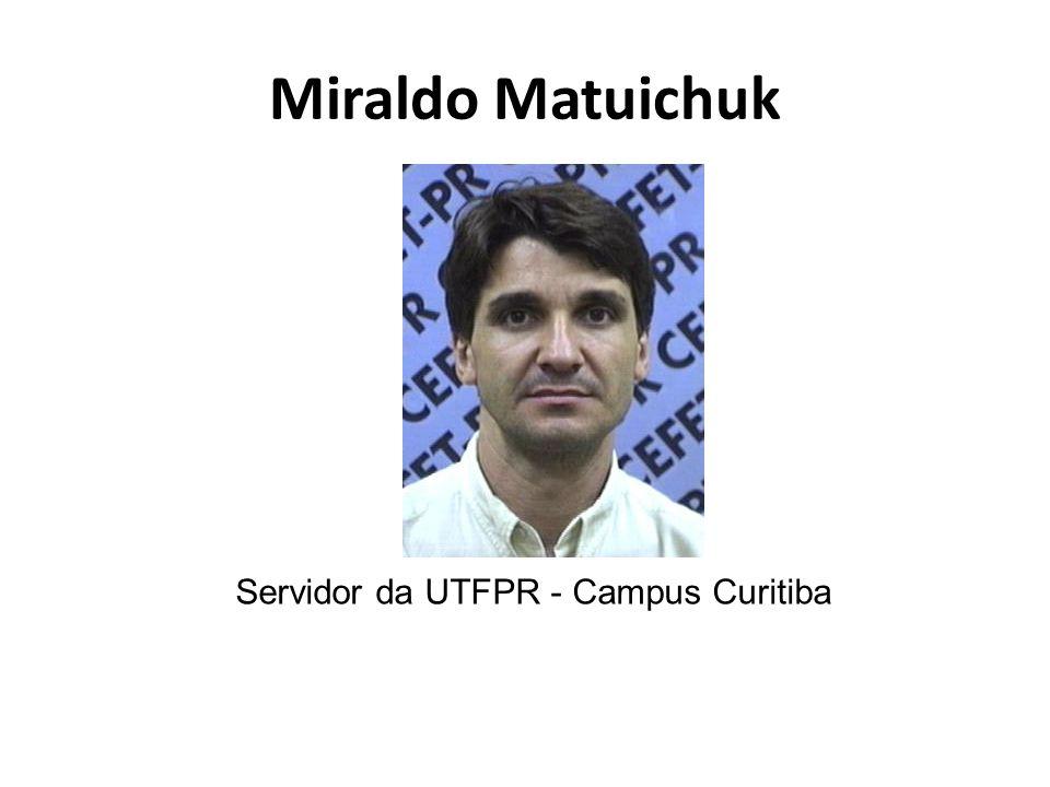 Miraldo Matuichuk Servidor da UTFPR - Campus Curitiba