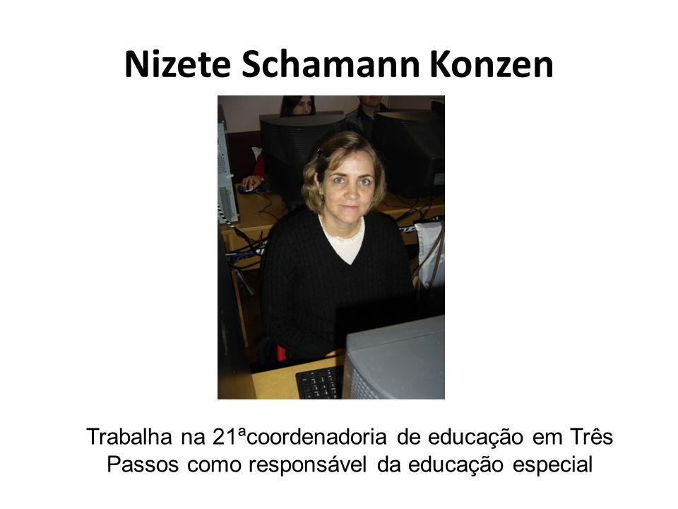 Nizete Schamann Konzen Trabalha na 21ªcoordenadoria de educação em Três Passos como responsável da educação especial