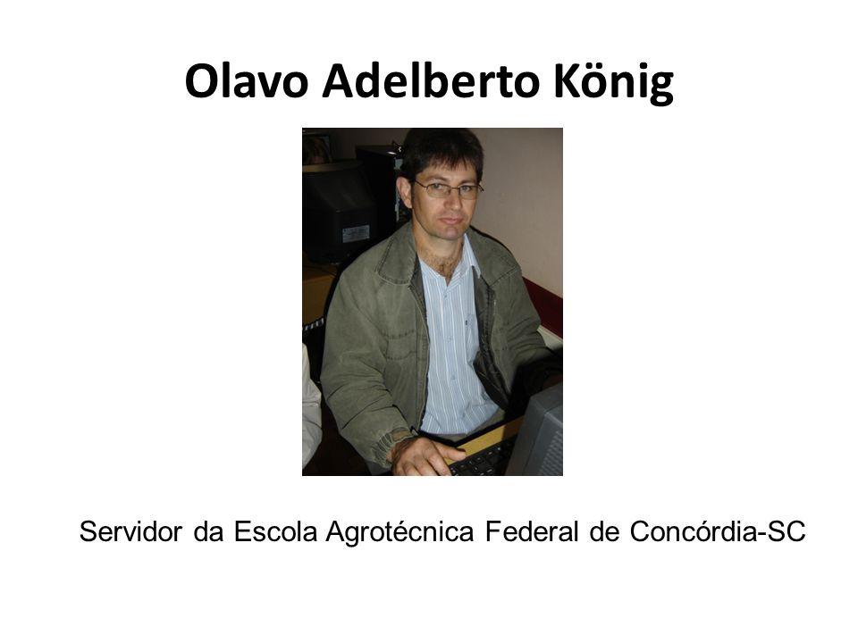 Olavo Adelberto König Servidor da Escola Agrotécnica Federal de Concórdia-SC