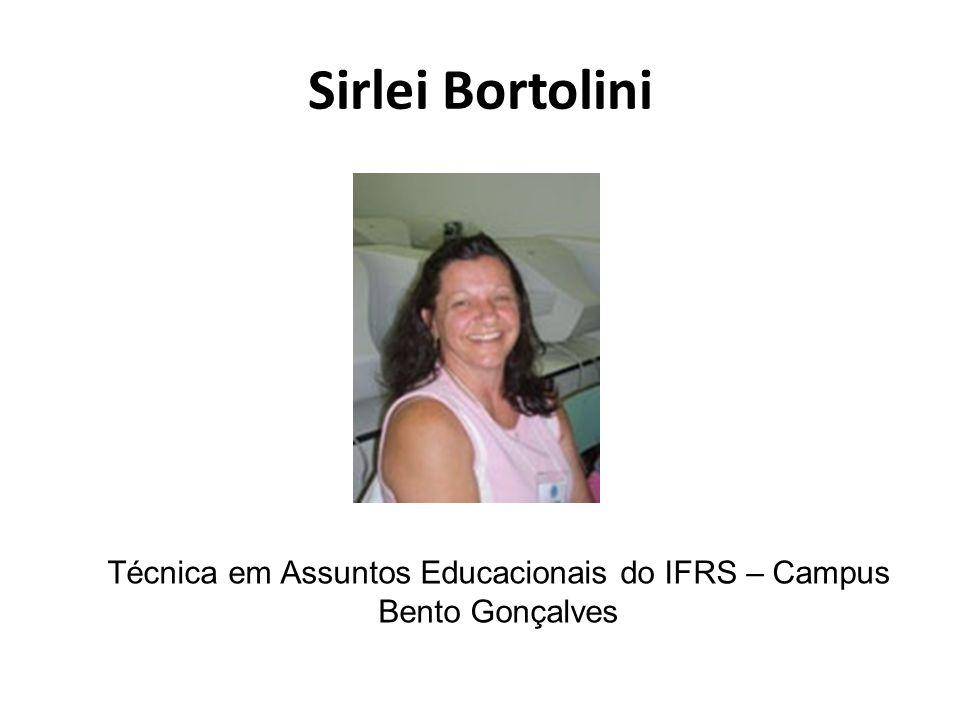 Sirlei Bortolini Técnica em Assuntos Educacionais do IFRS – Campus Bento Gonçalves