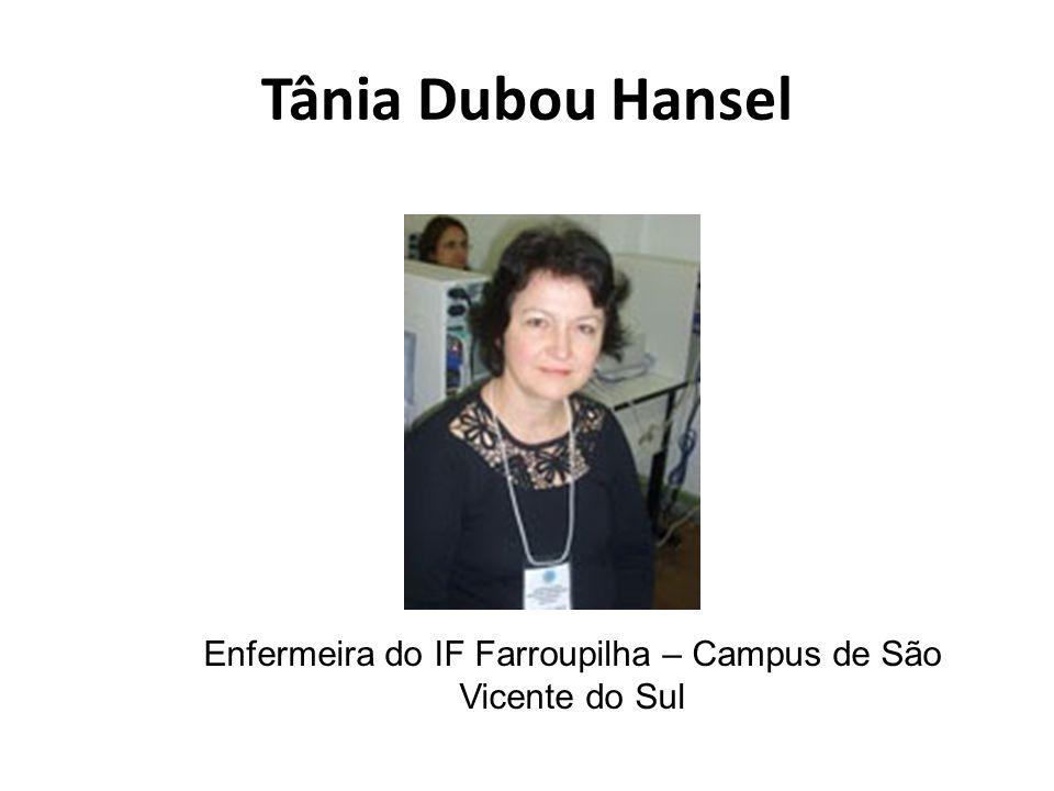 Tânia Dubou Hansel Enfermeira do IF Farroupilha – Campus de São Vicente do Sul