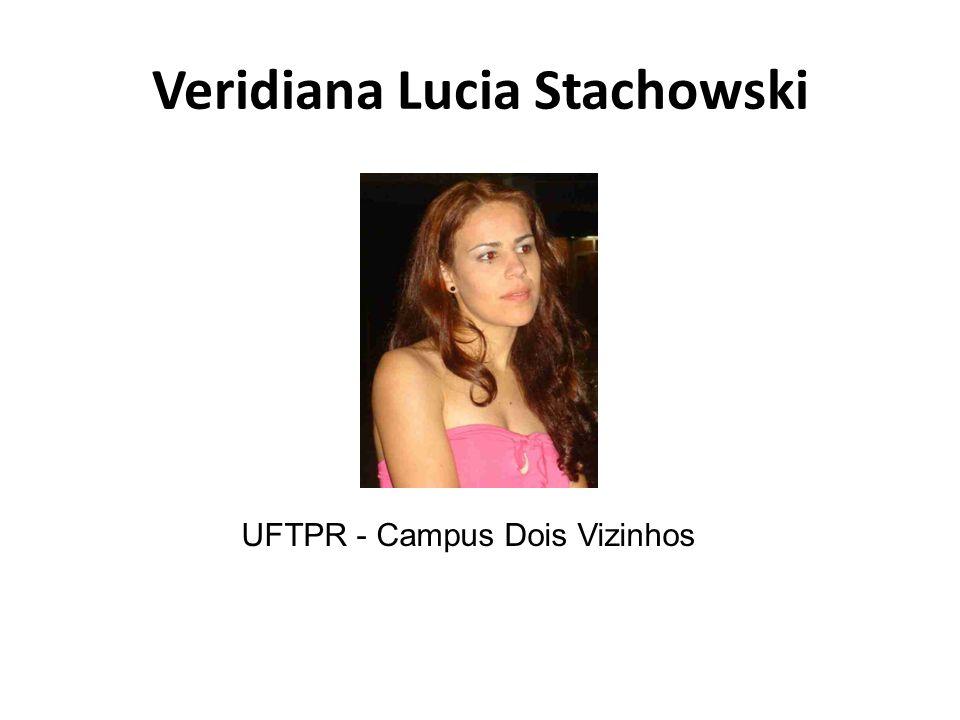 Veridiana Lucia Stachowski UFTPR - Campus Dois Vizinhos