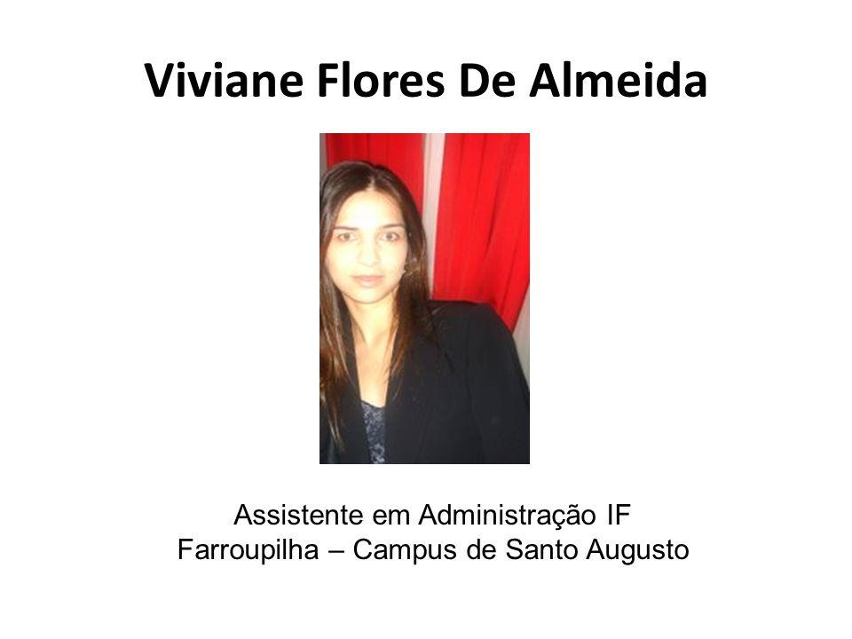 Viviane Flores De Almeida Assistente em Administração IF Farroupilha – Campus de Santo Augusto