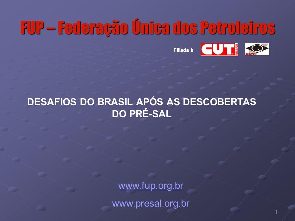 1 FUP – Federação Única dos Petroleiros www.fup.org.br www.presal.org.br DESAFIOS DO BRASIL APÓS AS DESCOBERTAS DO PRÉ-SAL Filiada à