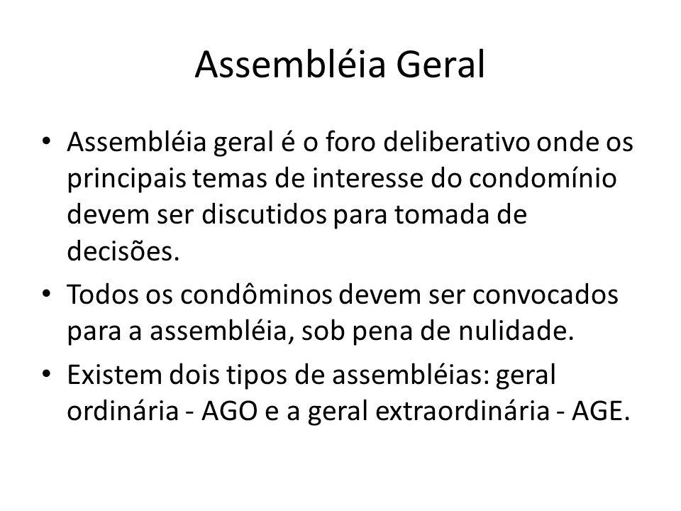 Assembléia Geral Assembléia geral é o foro deliberativo onde os principais temas de interesse do condomínio devem ser discutidos para tomada de decisõ