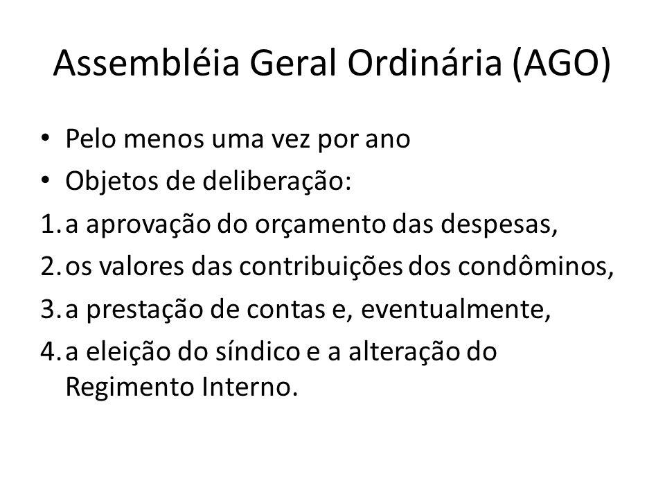 Assembléia Geral Ordinária (AGO) Pelo menos uma vez por ano Objetos de deliberação: 1.a aprovação do orçamento das despesas, 2.os valores das contribu