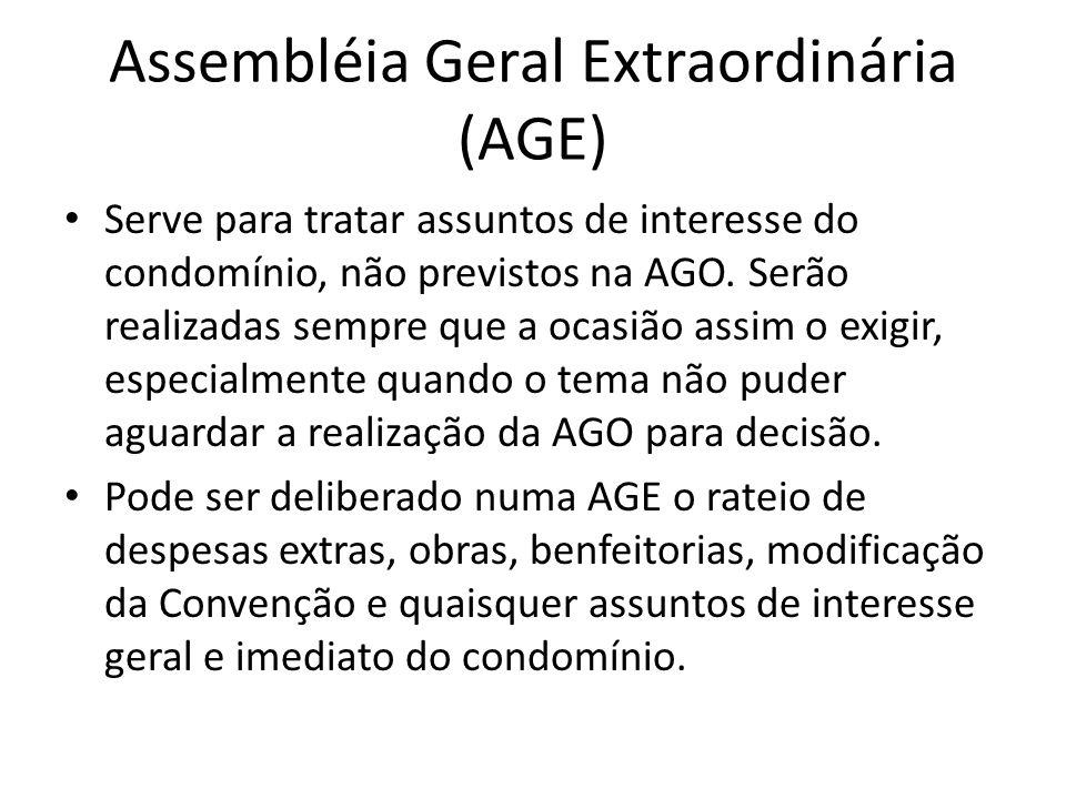 Assembléia Geral Extraordinária (AGE) Serve para tratar assuntos de interesse do condomínio, não previstos na AGO. Serão realizadas sempre que a ocasi
